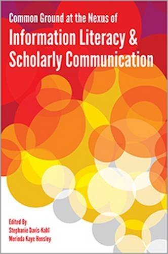 9780838986219: Common Ground at the Nexus of Information Literacy and Scholarly Communication