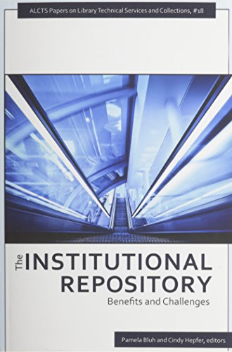 9780838986615: The Institutional Repository: Benefits and Challenges (Alcts Papers on Library Technical Services and Collections)