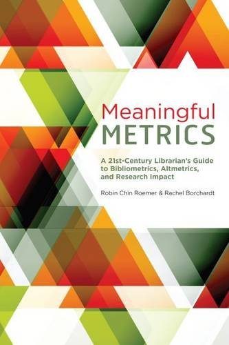 9780838987551: Meaningful Metrics: A 21st Century Librarian's Guide to Bibliometrics, Altmetrics, and Research Impact