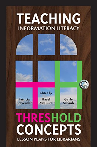 Teaching Information Literacy Threshold Concepts: Lesson Plans for Librarians: Gayle Schaub; Hazel ...