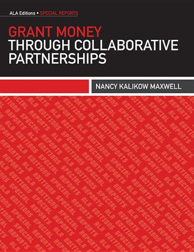 9780838994580: Grant Money Through Collaborative Partnerships (ALA Editions. Special Reports)