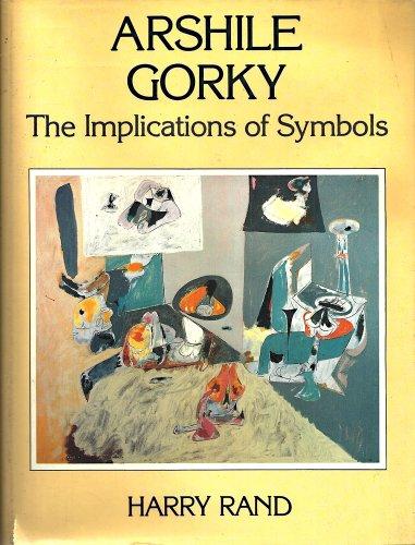 Arshile Gorky: The Implications of Symbols: Rand, Harry; Gorky, Arshile