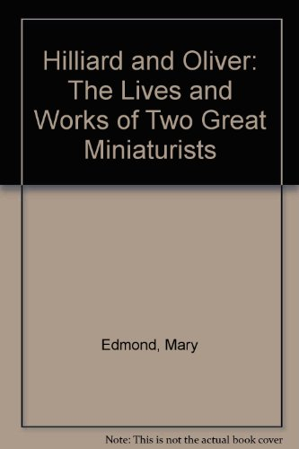 9780839003335: Hilliard and Oliver: The Lives and Works of Two Great Miniaturists