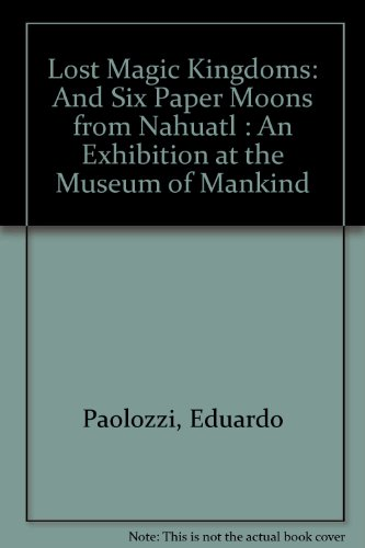 9780839003779: Lost Magic Kingdoms: And Six Paper Moons from Nahuatl : An Exhibition at the Museum of Mankind