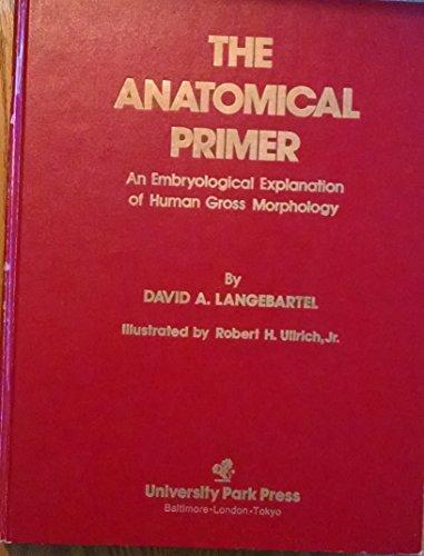 9780839106258: The anatomical primer: An embryological explanation of human gross morphology