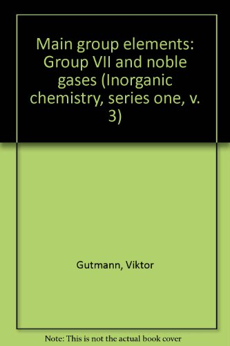 Main Group Elements, Group 7 and Noble Gases (Physical Chemistry Series One, Volume 3): Gutmann, V....