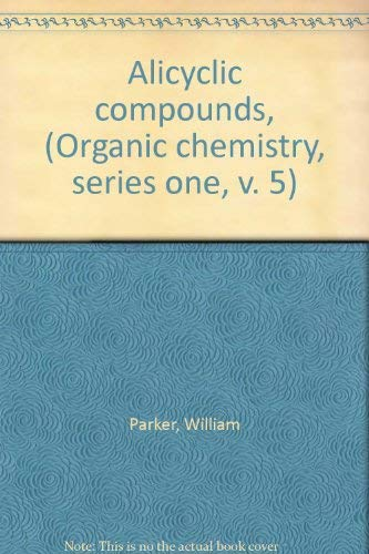 Alicyclic Compounds (Physical Chemistry Series One, Volume 5): Parker, W., editor
