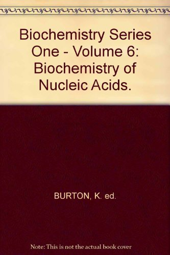 Biochemistry of nucleic acids, (Biochemistry, series one): Kenneth Burton