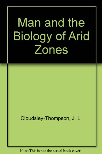 Man and the biology of arid Zones: Cloudsley-Thompson, J. L