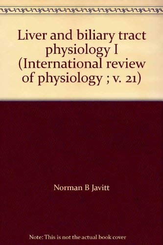 Liver and biliary tract physiology I (International review of physiology ; v. 21): Javitt, Norman B...