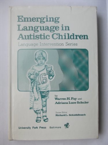 Emerging Language in Autistic Children (Language Intervention Series: Volume V): Warren H. Fay and ...
