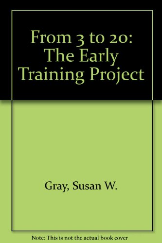 From 3 to 20: The Early Training Project: Gray, Susan W.; Ramsey, Barbara K.; Klaus, Rupert A.