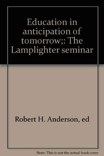 Education in Anticipation of Tomorrow: The Lamplighter Seminar: Anderson, Robert H. (ed)