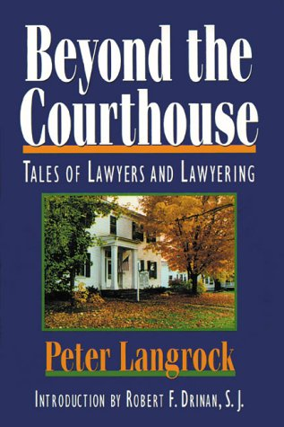 Beyond The Courthouse: Tales Of Lawyers And Lawyering