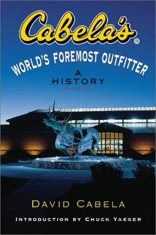 Beispielbild für Cabela's: World's Foremost Outfitter: A History zum Verkauf von Bayside Books