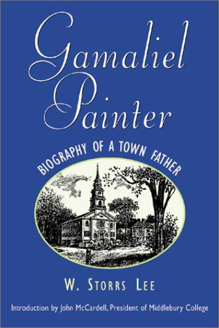 Gamaliel Painter: Biography of a Town Father: Lee, W. Storrs