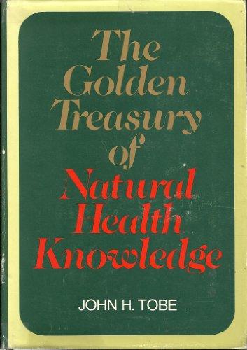 The golden treasury of natural health knowledge: Tobe, John H