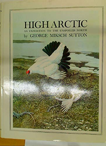 High Arctic: An Expedition to the Unspoiled North: Sutton, Geroge Miksch