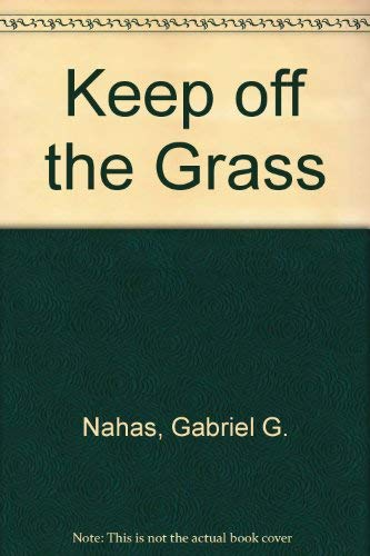 9780839743835: Keep Off the Grass: A Scientific Enquiry into the Biological Effects of Marijuana