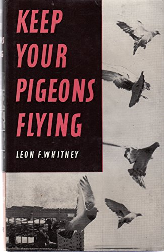 Keep Your Pigeons Flying: Whitney, Leon F.