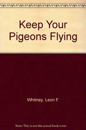 Keep Your Pigeons Flying: Leon F. Whitney