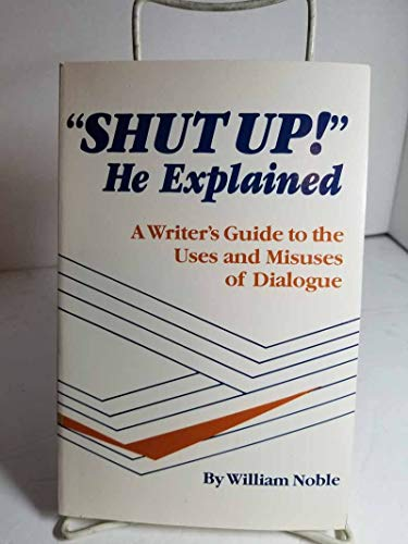 9780839777786: Shut Up! He Explained: A Writer's Guide to the Uses and Misuses of Dialogue