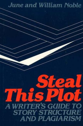9780839778806: Steal This Plot: A Writer's Guide to Story Structure and Plagiarism