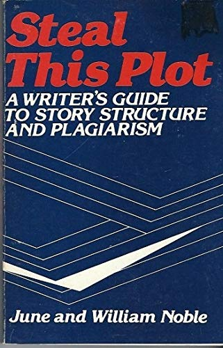 9780839778813: Steal This Plot: A Writer's Guide to Story Structure and Plagiarism
