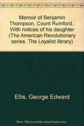Memoir of Benjamin Thompson, Count Rumford,: With notices of his daughter (The American ...