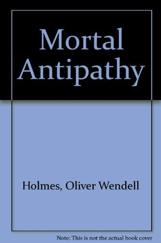 Mortal Antipathy: Holmes, Oliver Wendell
