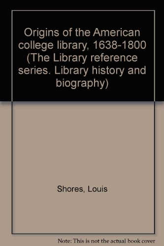 Origins of the American college library, 1638-1800 (The Library reference series. Library history ...