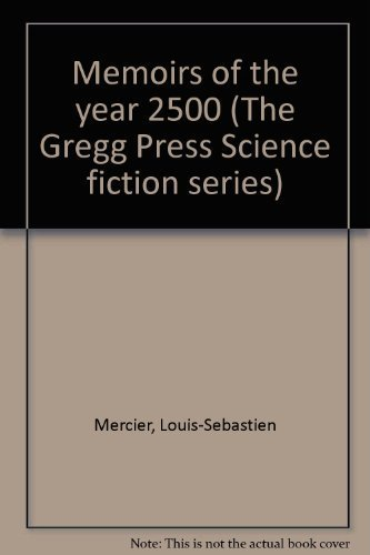 Memoirs of the Year 2500 (The Gregg Press Science Fiction Series): Mercier, Louis-Se?bastien