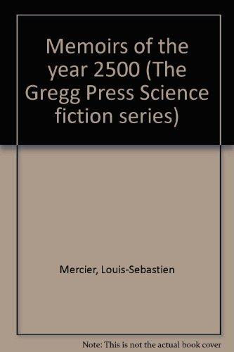 Memoirs of the Year 2500 (The Gregg Press Science Fiction Series): Mercier, Louis-Sebastien