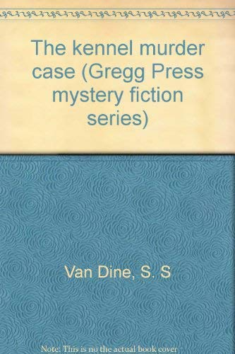 The Kennel Murder Case (Gregg Press Mystery Fiction Series): Van Dine, S. S
