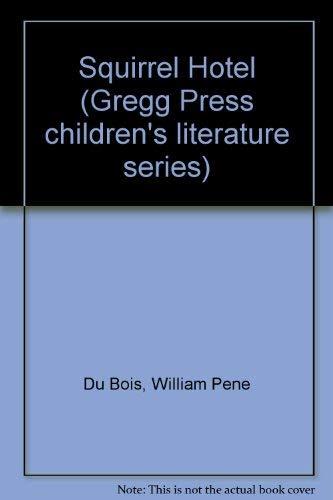 Squirrel Hotel (Gregg Press children's literature series): William Pe?ne Du Bois