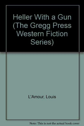 Heller With a Gun (The Gregg Press Western Fiction Series) (0839826966) by Louis L'Amour