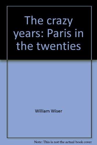 The Crazy Years Paris in the Twenties: Wiser, William