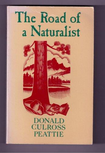 The Road of a Naturalist: Peattie, Donald Culross