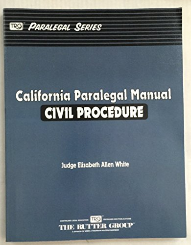 9780840045416: California Paralegal Manual: Civil Procedure (The Rutter Group) [Paperback] [Jan 01, 2009] Judge Elizabeth Allen White
