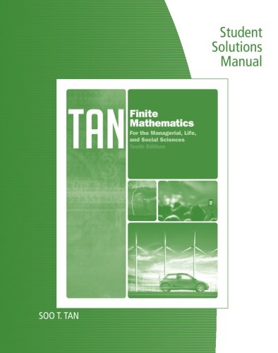 Student Solutions Manual for Tan's Finite Mathematics for the Managerial, Life, and Social Sciences, 10th (9780840049049) by Tan, Soo T.