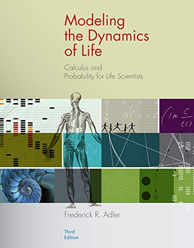 Modeling the Dynamics of Life: Calculus and Probability for Life Scientists: Frederick R. Adler