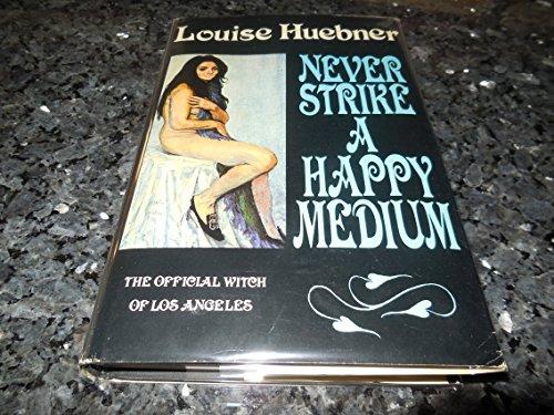 Never Strike a Happy Medium: Huebner, Louise