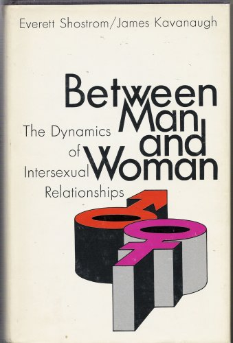Between man and Woman: The Dynamics of Intersexual Relationships: Shostrom, Everett and Kavanaugh, ...