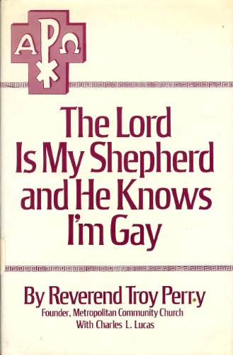 The Lord is my shepherd and he knows I'm gay;: The autobiography of the Rev. Troy D. Perry, as...
