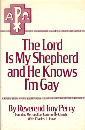 9780840212498: The Lord is my shepherd and he knows I'm gay;: The autobiography of the Rev. Troy D. Perry, as told to Charles L. Lucas