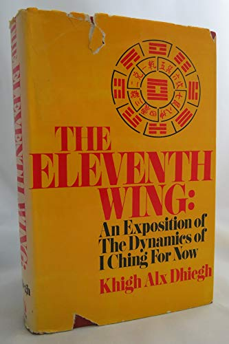 9780840212528: The eleventh wing; an exposition of the dynamics of I ching for now [by] Khigh Alx Dhiegh