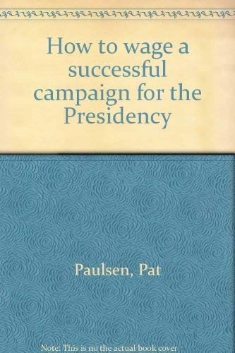 9780840212580: How to wage a successful campaign for the Presidency