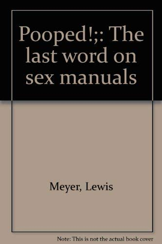 Pooped!: The Last Word on Sex Manuals. Illustrated By Alan Takemoto: Meyer, Lewis