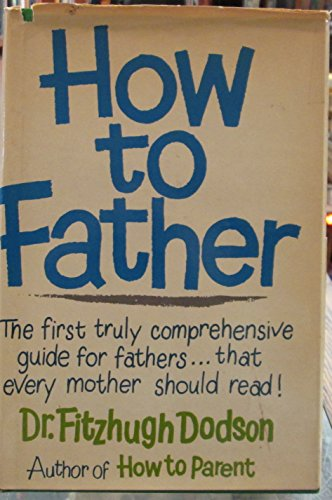 9780840213013: How to father
