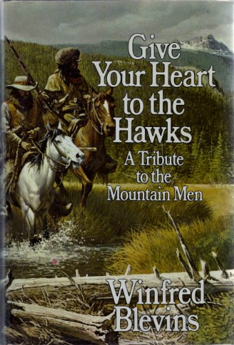 9780840213020: Give Your Heart to the Hawks: A Tribute to the Mountain Men